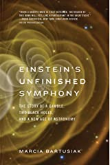 Einstein's Unfinished Symphony: The Story of a Gamble, Two Black Holes, and a New Age of Astronomy Kindle Edition