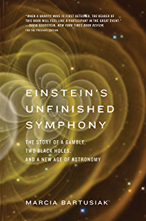 Einsteins Unfinished Symphony: The Story of a Gamble, Two Black Holes, and a