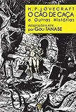 H.P. Lovecraft. O Cão de Caça e Outras Histórias - Volume 1