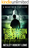 The Dragon Deception: Sex, Murder... Dragons (Noah Reid Series, Action, Mystery  & Suspense Book 5)