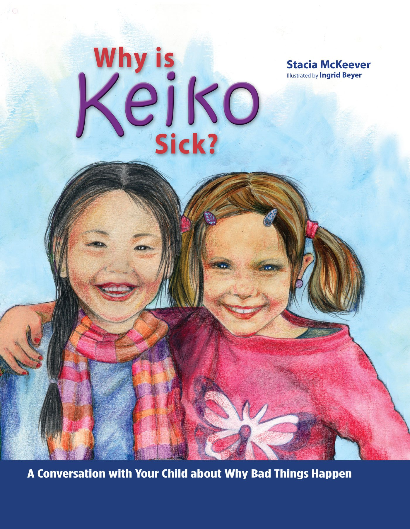 Why Is Keiko Sick?: A Conversation with Your Child about Why Bad Things Happen ebook