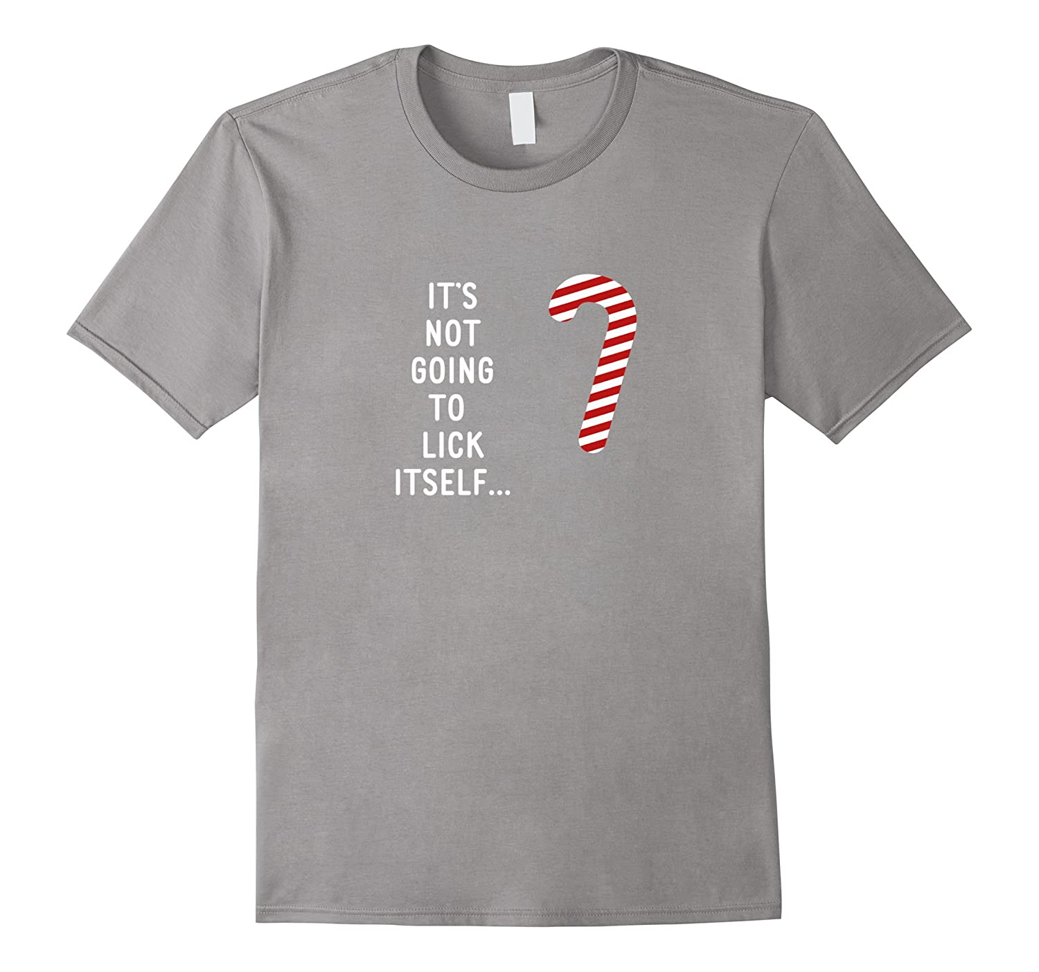 Its Not Going to Lick Itself Funny Crude Xmas Shirt Candy-RT