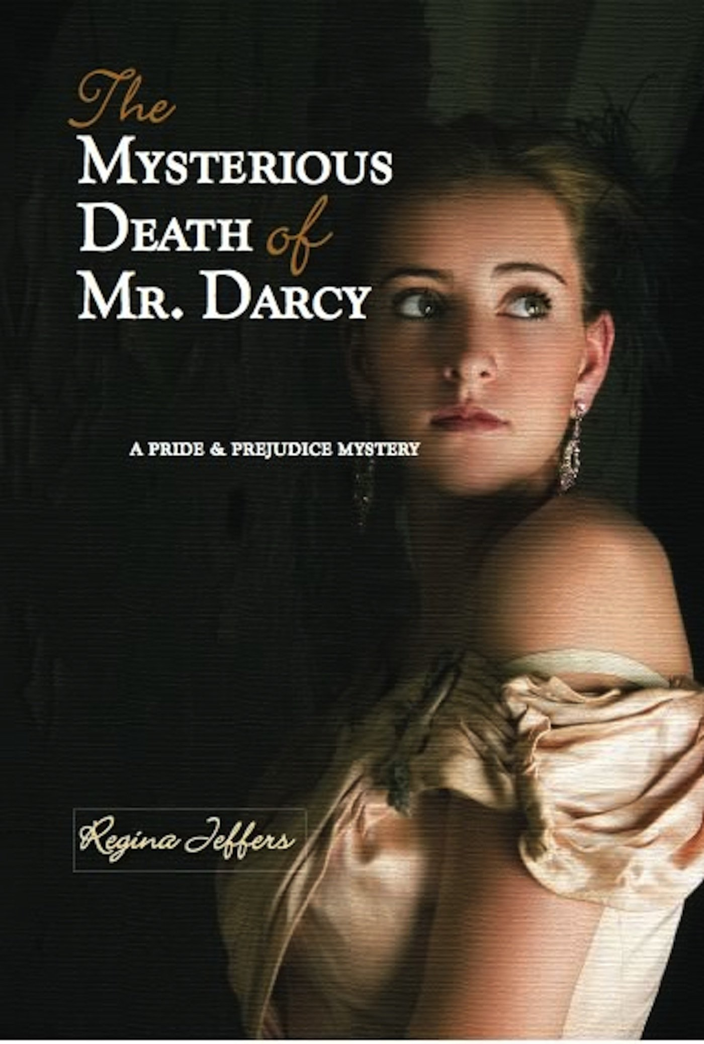 The Mysterious Death Of Mr Darcy: A Pride And Prejudice Mystery (pride &  Prejudice Mysteries): Regina Jeffers: 9781612431734: Amazon: Books