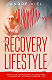 The Recovery Lifestyle: How to Leave Addiction Behind, Get Excited About Life, and Become the Person You Deserve to Be