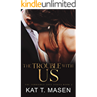 The Trouble With Us: A Second Chance Love Triangle (The Forbidden Love Series Book 2)