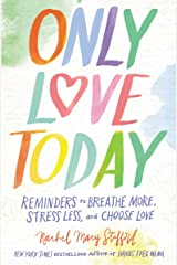 Only Love Today: Reminders to Breathe More, Stress Less, and Choose Love Kindle Edition