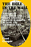THE HOLE-IN-THE-WALL : A study of seafarers and ships visiting Seaham Harbour during the Victorian era (The definitive history of Seaham Harbour Book 1)