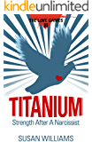 Titanium: Strength After A Narcissist (The Love Games Book 3)