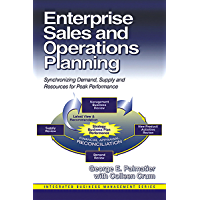 Enterprise Sales and Operations Planning: Synchronizing Demand, Supply and Resources for Peak Performance (Integrated…