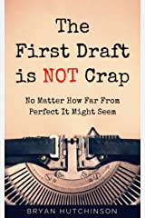 The First Draft Is Not Crap: No Matter How Far From Perfect It Might Seem Kindle Edition