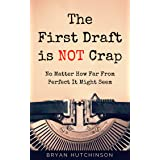 The First Draft Is Not Crap: No Matter How Far From Perfect It Might Seem