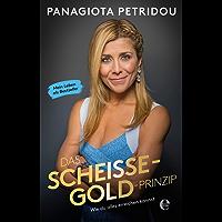Das Scheiße-Gold-Prinzip: Wie du alles erreichen kannst