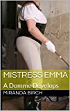 Mistress Emma: A Domme Develops (Mistress Lucy's Estate Book 11) (English Edition)