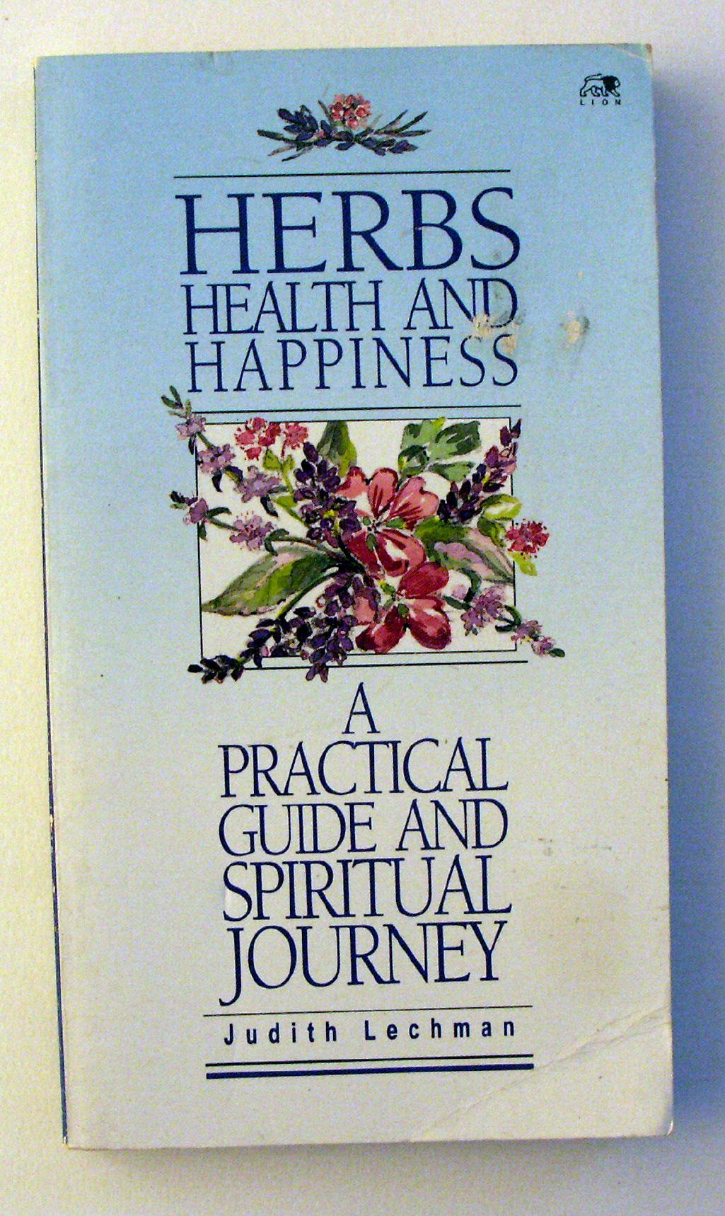Herbs Health And Happiness A Practical Guide And Spiritual Journey Lechman Judith 9780745918839 Amazon Com Books