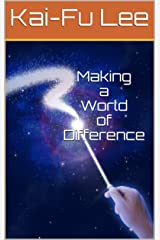Making a World of Difference: Dr. Kai-Fu Lee's Autobiography Kindle Edition