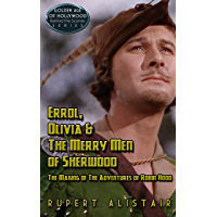 Errol, Olivia & the Merry Men of Sherwood: The Making of The Adventures of Robin Hood (Golden Age of Hollywood, Behind…