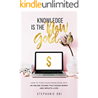 Knowledge is the New Gold: How to turn your knowledge into an online course that makes money and impacts lives (Online Course Creation Book 1)