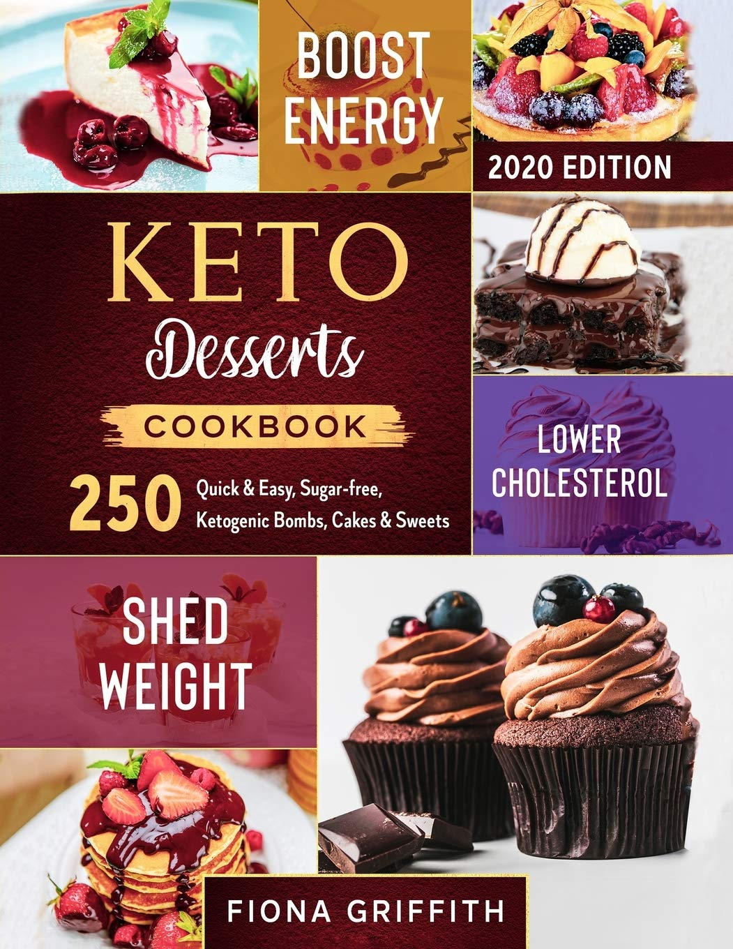 Keto Dessert Cookbook 2020: 250 Quick & Easy, Sugar-free, Ketogenic Bombs, Cakes & Sweets to Shed Weight, Lower Cholesterol & Boost Energy pdf epub