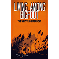 Living Among Bigfoot: The Whistling Meadow (A True Story)
