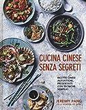 Cucina cinese senza segreti. Ricette cinesi autentiche, presentate con tecniche semplici