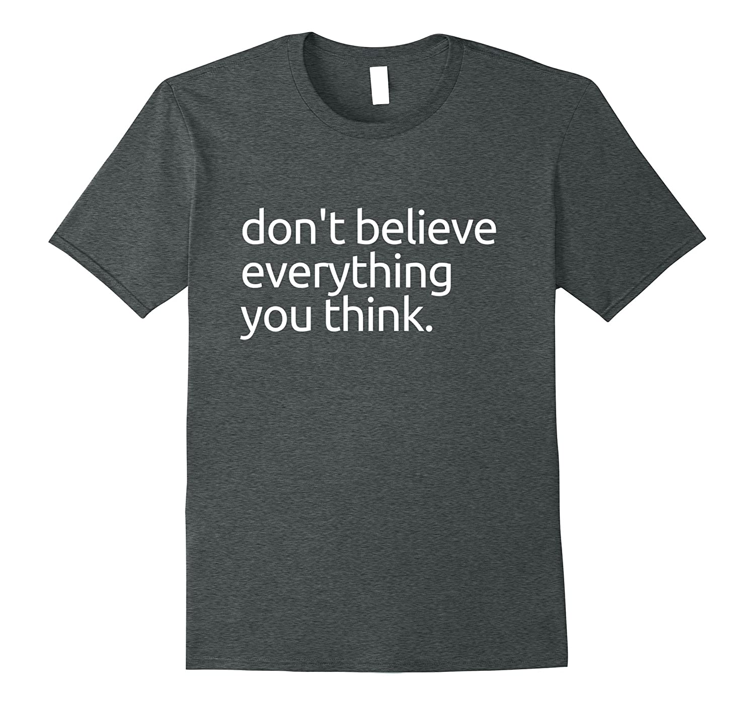 OFFICIAL DON'T BELIEVE EVERYTHING YOU THINK T-SHIRT-FL