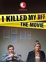 I Killed My BFF: The Movie