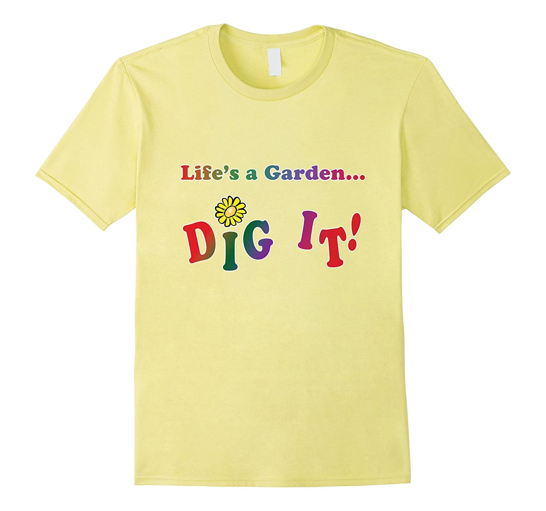 Terrashirts Lifes A Garden Dig It T Shirt Art Artvinatee