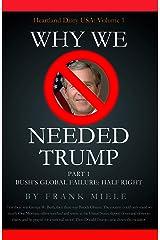Why We Needed Trump: Part 1: Bush's Global Failure: Half Right (Heartland Diary USA) Kindle Edition