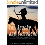 The Apache and Comanche: The History and Legacy of the Southwest's Most Famous Warrior Tribes
