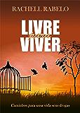 Livre para Viver: Caminhos para uma vida sem drogas (Prevenção ao uso indevido de drogas Livro 1)