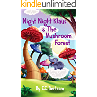Night Night Klaus & The Mushroom Forest : Help Kids Look Forward to Bedtime: (Bedtime Story Children's Picture Book 1)