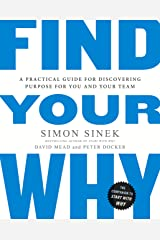 Find Your Why: A Practical Guide for Discovering Purpose for You and Your Team Kindle Edition