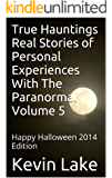 True Hauntings Real Stories of Personal Experiences With The Paranormal Volume 5: Happy Halloween 2014 Edition (True Hauntings- Real Stories of Personal Experienc)