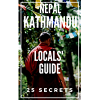 Kathmandu 25 Secrets - The Locals Travel Guide For Your Trip to Kathmandu 2019 ( Nepal ) (English Edition)