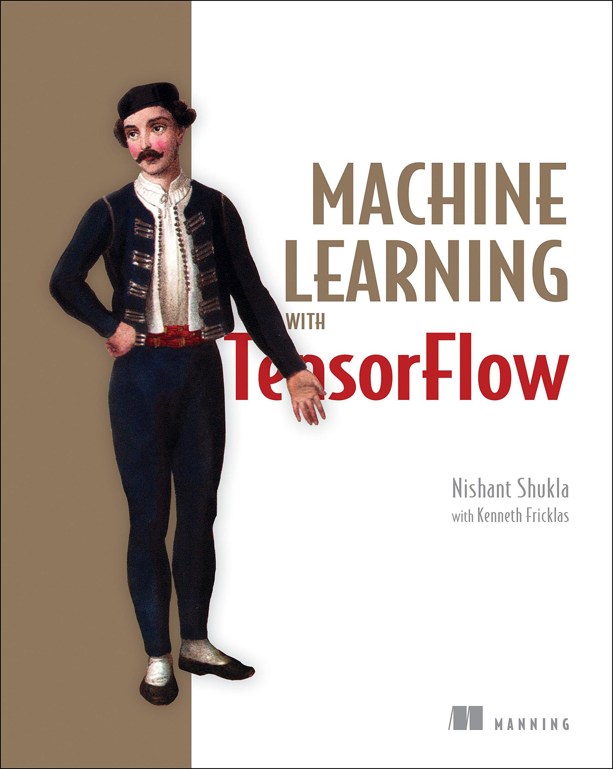 31b5b8d0fc8f Machine Learning with TensorFlow  Amazon.co.uk  Nishant Shukla ...
