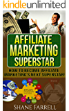Affiliate Marketing: How To Become the Next Affiliate Marketing Superstar!
