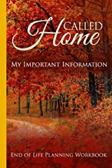 Called Home End of Life Planning Workbook: Important Information to Assist Your Loved Ones in Finalizing Your Affairs When You're Gone Paperback