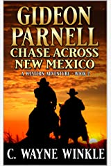 Gideon Parnell: Chase Across New Mexico: A Western Adventure Sequel (A Gideon Parnell Western Book 2) Kindle Edition