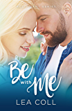 Be with Me: A Friends to Lovers Small Town Romance (All I Want Series Book 2)