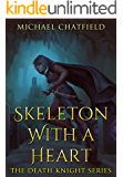 Skeleton with a Heart (Death Knight Book 1)