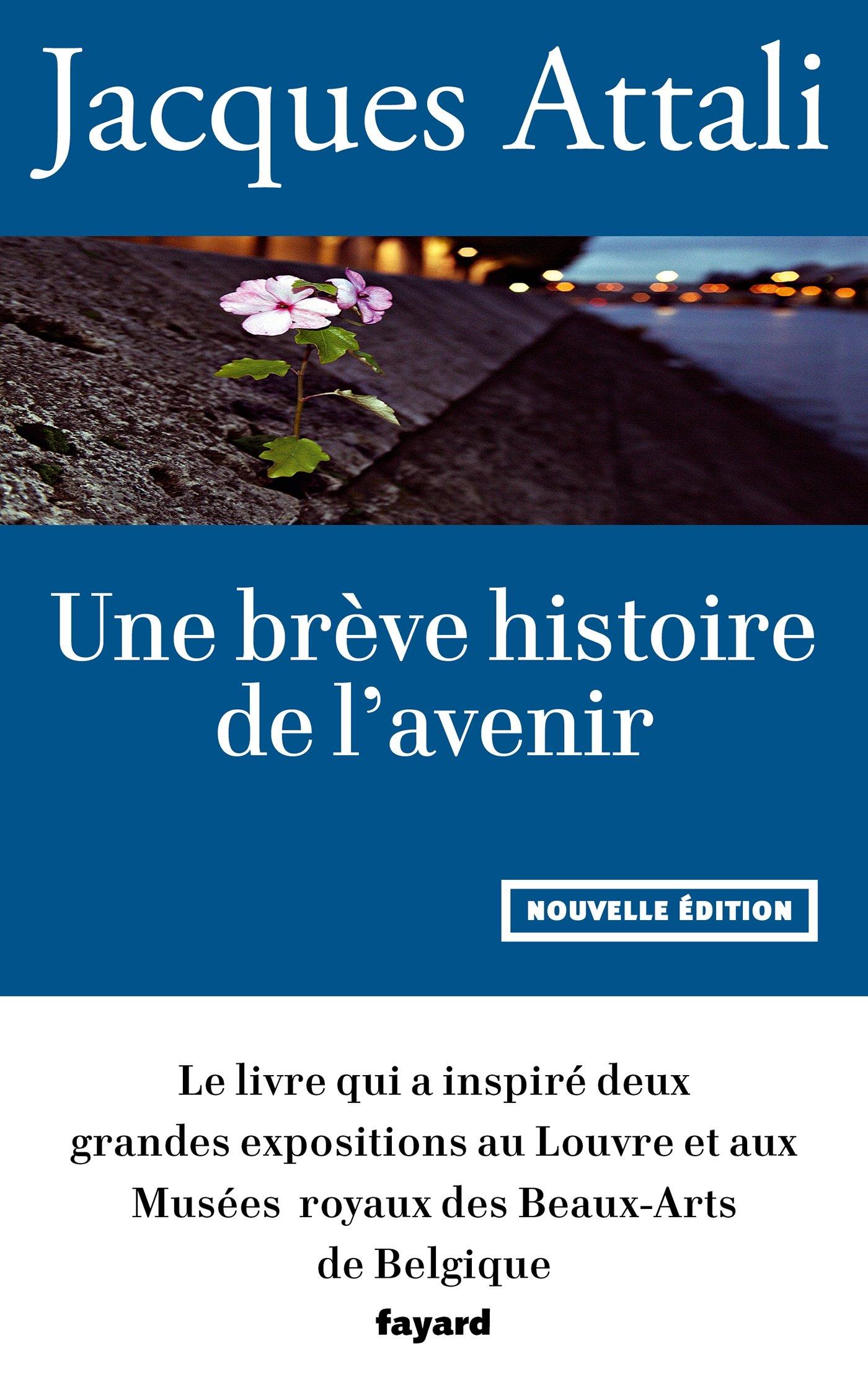 Amazon.fr - Une brève histoire de l'avenir: Nouvelle édition, revue et  augmentée - Jacques Attali - Livres