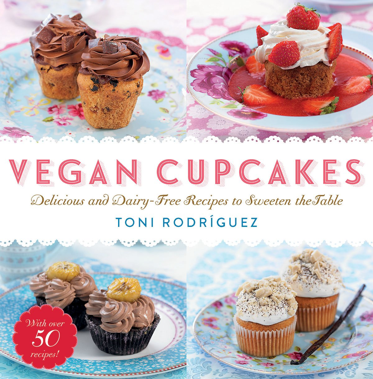 Vegan Cupcakes: Delicious and Dairy-Free Recipes to Sweeten the ...