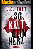 So Kalt Dein Herz: Psychothriller (Leipzig-Thriller 3) (German Edition)