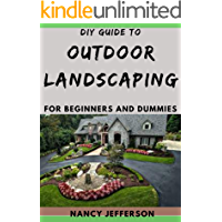 DIY Guide To Outdoor Landscaping For Beginners and Dummies: Manual To Setting Landscaping Designs!