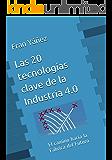 Las 20 tecnologías clave de La Industria 4.0: El camino hacia la Fábrica del Futuro