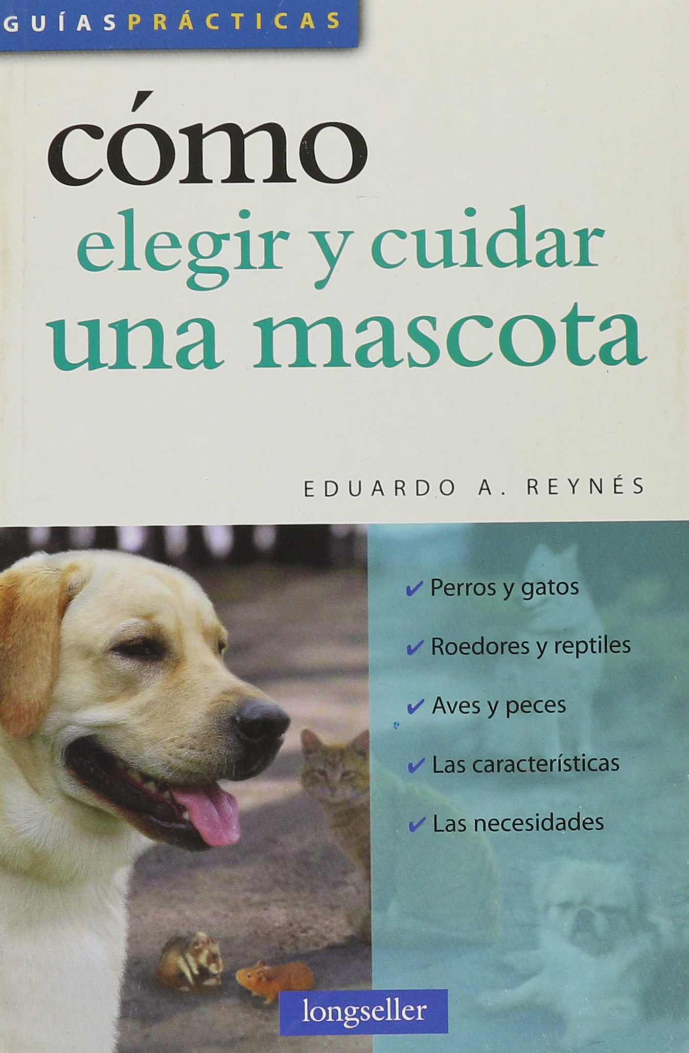 Como elegir y cuidar una mascota / How to Choose and Care for a Pet (Guias Practicas / Practical Guides) (Spanish Edition) (Spanish) Paperback – March 3, ...