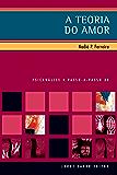 A Teoria do Amor: na psicanálise (PAP - Psicanálise)