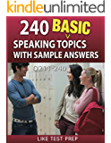240 Basic Speaking Topics with Sample Answers Q211-240 (240 Basic Speaking Topics 30 Day Pack)