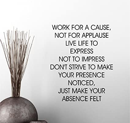 Amazoncom Work For A Cause Not For Applause Live Life To Express