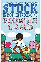 Stuck in Mother Faboinging Flower Land - An Odd LitRPG Novel Kindle Edition